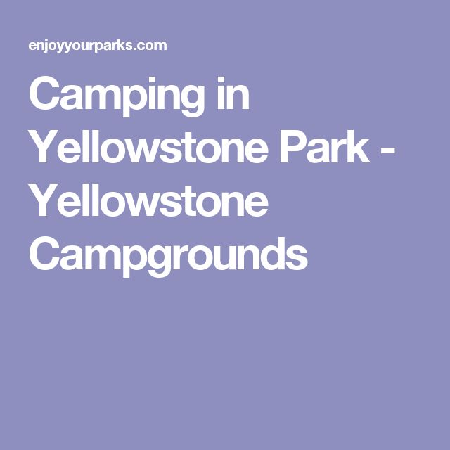 Camping in Yellowstone Park - Yellowstone Campgrounds
