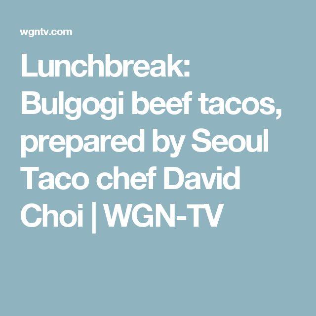Lunchbreak: Bulgogi beef tacos, prepared by Seoul Taco chef David Choi   WGN-TV