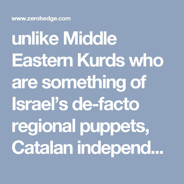 unlike Middle Eastern Kurds who are something of Israel's de-facto regional puppets, Catalan independence movements have been part of Iberian history going back centuries. The Catalan struggle, in other-words, predates the creation of the dastardly Israeli colonial state, the birth of George Soros, the idea of the New World Order and the advent of neo-liberal economics. To therefore say that Catalan independence is about any of these things, as many have, fails to realise the long…