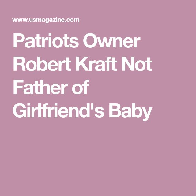 Patriots Owner Robert Kraft Not Father of Girlfriend's Baby