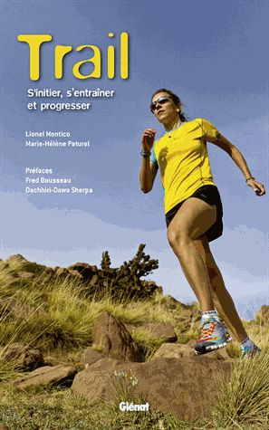 Trail : s'initier, s'entraîner et progresser / Marie-Hélène      Paturel, Lionel Montico ; préfaces Fred Bousseau, Dachhiri-Dawa      Sherpa. 796.422 PAT http://scd.summon.serialssolutions.com/search?s.q=isbn:(9782344015360)