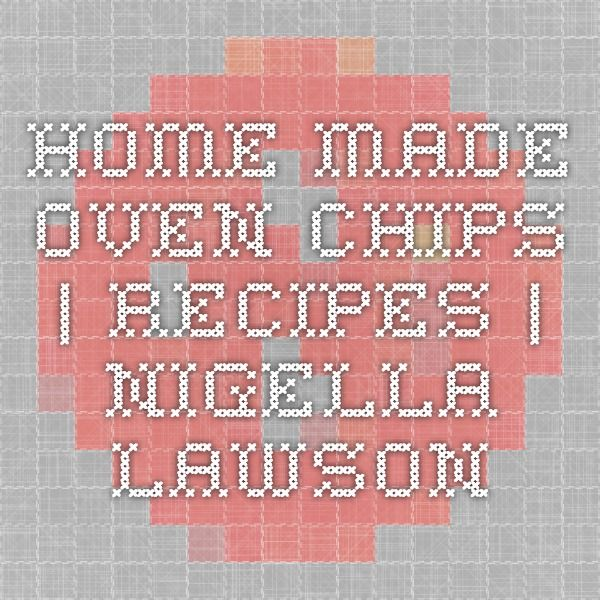 HOME MADE OVEN CHIPS | Recipes | Nigella Lawson