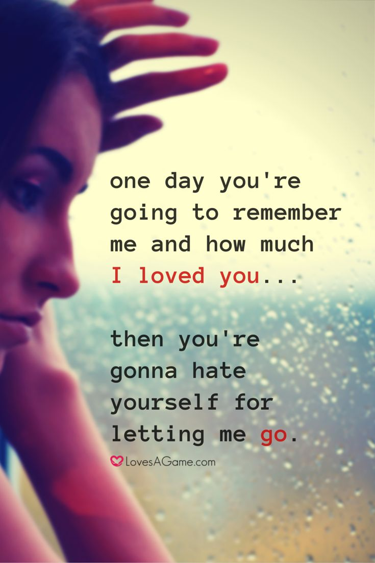 """This can be very useful at the beginning of a #breakup . Later, when we accept and let go, we will be able to forgive and release any anger we had.  But at the beginning it feels so good to say: """"one day you are going to hate yourself for letting me go...""""."""