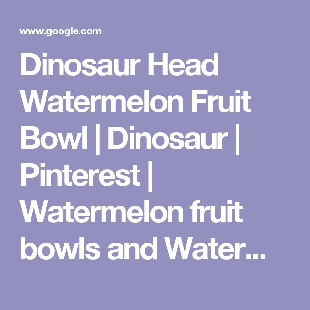 Dinosaur Head Watermelon Fruit Bowl | Dinosaur | Pinterest | Watermelon fruit bowls and Watermelon fruit