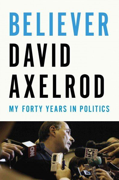 David Axelrod Recounts His Years As Obama's Adviser And 'Believer'