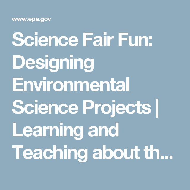 Science Fair Fun: Designing Environmental Science Projects | Learning and Teaching about the Environment | US EPA