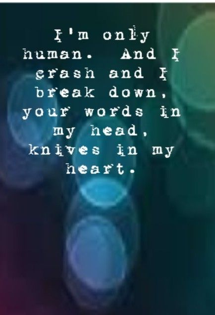 Christina Perri - Human - song lyrics. I'm only human. And I crash and I break down. Your words in my head, knives in my heart.
