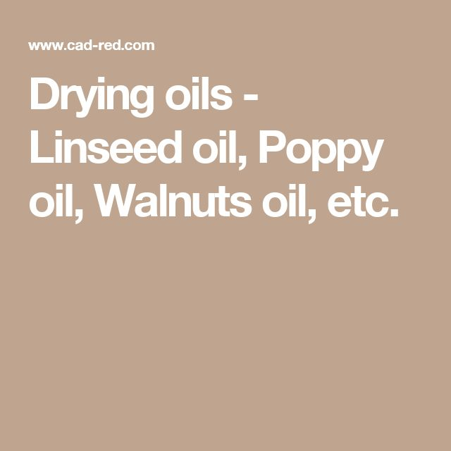 Drying oils - Linseed oil, Poppy oil, Walnuts oil, etc.