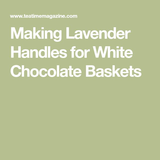 Making Lavender Handles for White Chocolate Baskets