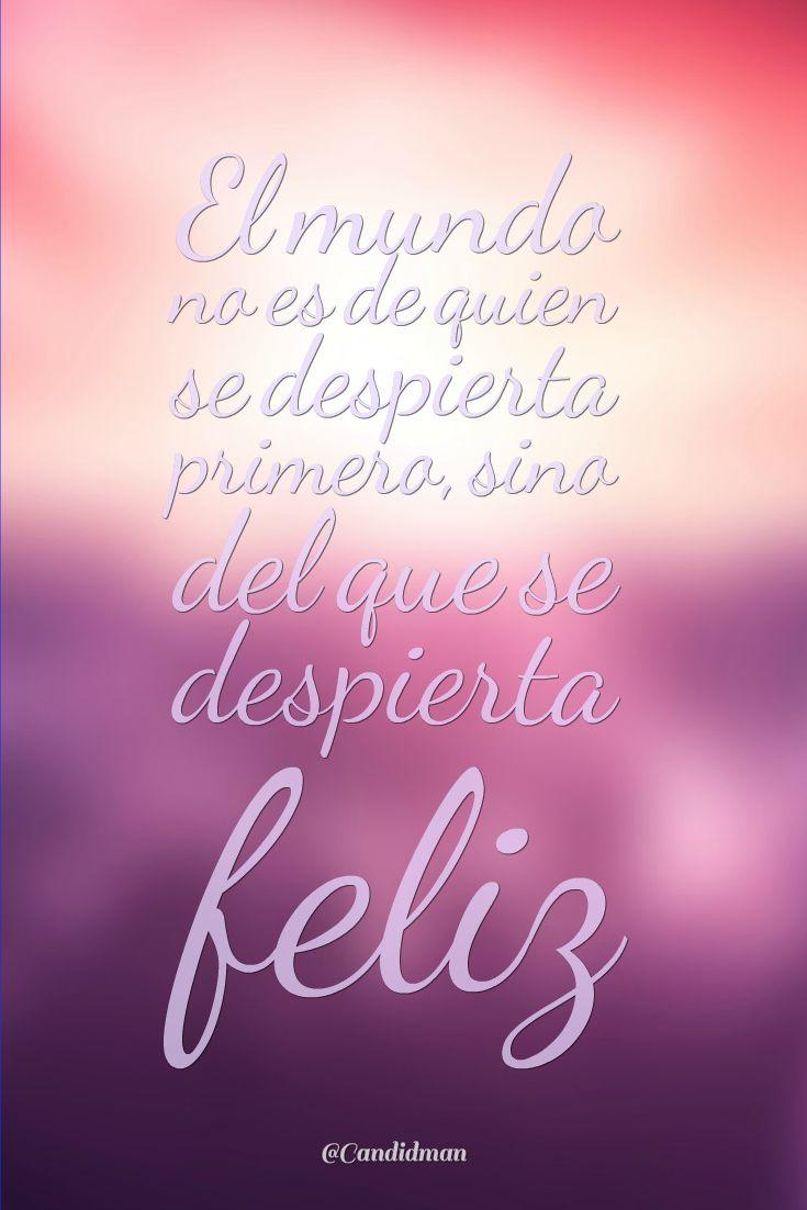 """""""El mundo no es de quien se despierta primero, sino del que se despierta #Feliz""""."""