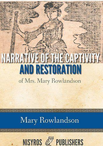 A narrative of the captivity and restoration of mrs mary rowlandson essay