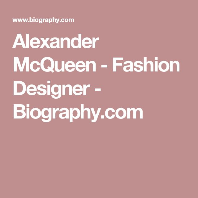 Alexander McQueen - Fashion Designer - Biography.com