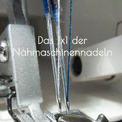 Das 1×1 der Nähmaschinennadeln – welche Nadeln gibt es
