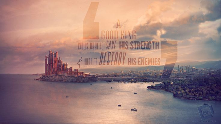 Life Quotes: A Good King Know When To Save His Strength & when to destroy his enemies