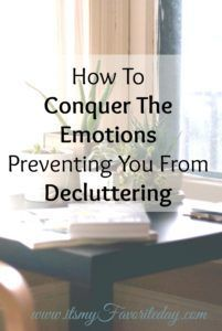 We often hold on to our clutter for emotional reasons, conquer the emotions preventing you from decluttering and finally let go of all that stuff