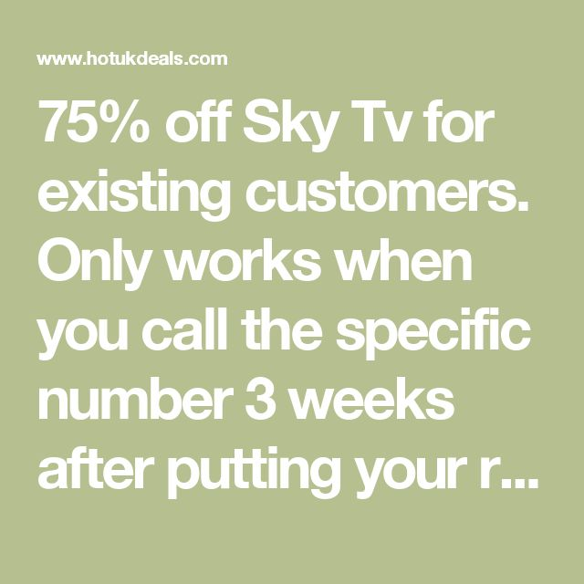 75% off Sky Tv for existing customers. Only works when you call the specific number 3 weeks after putting your request to cancel! - HotUKDeals