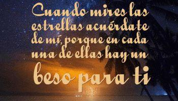 Cuando mires las estrellas acuérdate de mí, porque en cada una de ellas hay un beso para ti