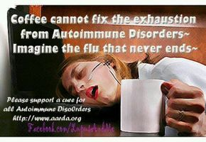 Yep! Sjogren's Syndrome, Lupus and RA everyday! The pain and tiredness no pill or coffee can fix.