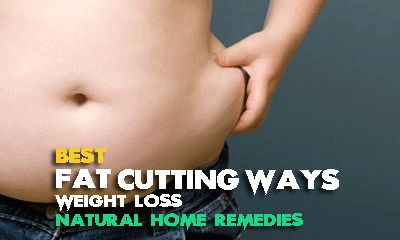 Best fat cutting ways - weight loss natural home remedies