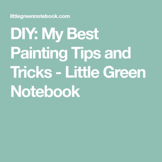 DIY: My Best Painting Tips and Tricks - Little Green Notebook