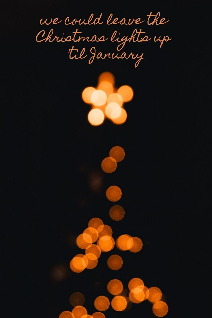 We Could Leave The Christmas Lights Up Til January Quotes Motivational Quotes Quotes To Live By Posit January Quotes Quotes About New Year Holiday Quotes