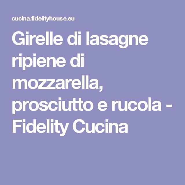 Girelle di lasagne ripiene di mozzarella, prosciutto e rucola - Fidelity Cucina