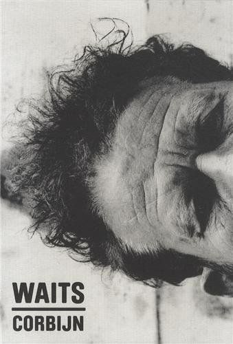 Waits/Corbijn '77-'11: Photographs by Anton Corbijn. Curiosities by Tom Waits.: Amazon.co.uk: Anton Corbijn, Tom Waits, Jim Jarmusch, Robert Christgau: Books