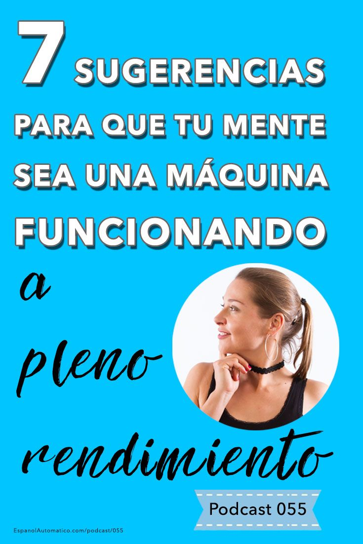 7 sugerencias para que tu mente sea una máquina funcionando a pleno rendimiento [Podcast 055] Learn Spanish in fun and easy way with our award-winning podcast: http://espanolautomatico.com/podcast/055REPIN for later