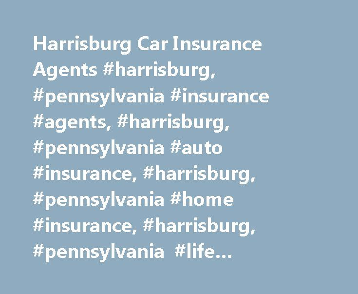 Harrisburg Car Insurance Agents #harrisburg, #pennsylvania #insurance #agents, #harrisburg, #pennsylvania #auto #insurance, #harrisburg, #pennsylvania #home #insurance, #harrisburg, #pennsylvania #life #insurance, #harrisburg, #pennsylvania #business #ins