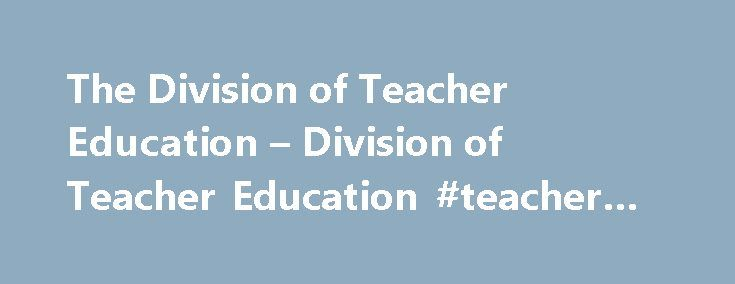 The Division of Teacher Education – Division of Teacher Education #teacher #education http://education.remmont.com/the-division-of-teacher-education-division-of-teacher-education-teacher-education-2/  #teacher education # The Division of Teacher Education (DTE) The Division of Teacher Education (DTE) is based upon democratic ideals, educational equity, cultural sensitivity, caring and committed professionalism, and an intellectually vital community. We are committed to facilitating the…