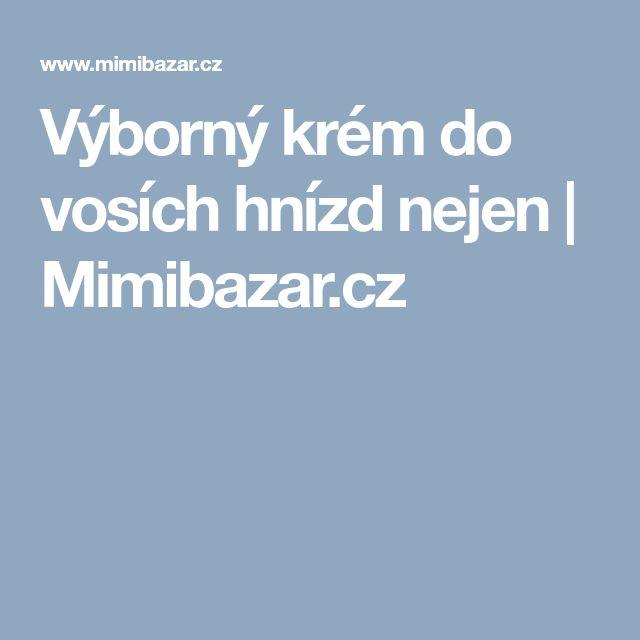 Výborný krém do vosích hnízd nejen | Mimibazar.cz