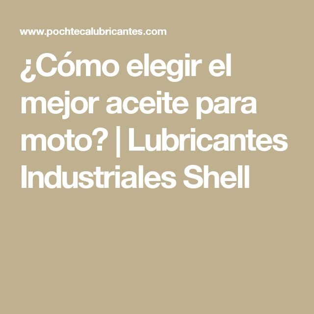 ¿Cómo elegir el mejor aceite para moto?   Lubricantes Industriales Shell