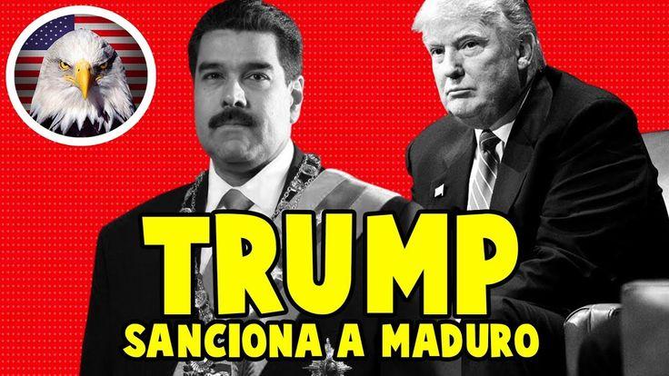 DONALD TRUMP SANCIONA A MADURO HOY 01 DE AGOSTO 2017,NOTICIAS DE ULTIMA ...