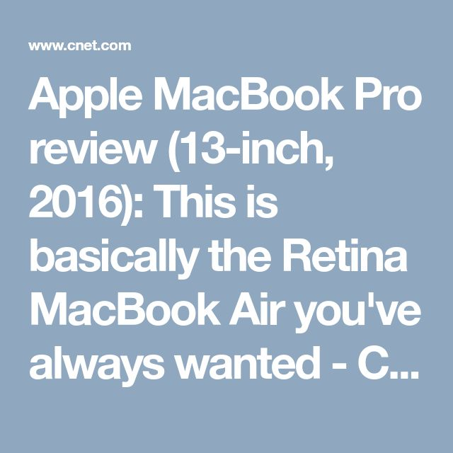 Apple MacBook Pro review (13-inch, 2016): This is basically the Retina MacBook Air you've always wanted - CNET