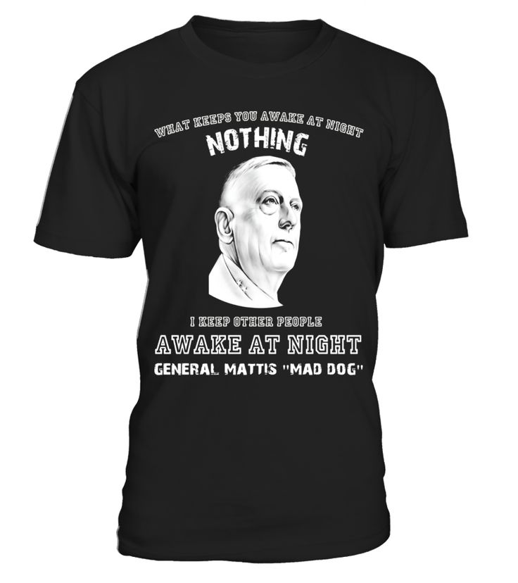 "James Mattis Mad Dog Shirt What keeps you Awake at night  ""jamesmattisshirt, james mattis t shirt , general james mattis shirt  """