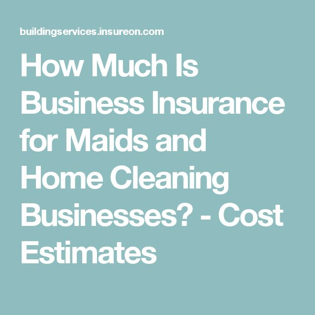 How Much Is Business Insurance for Maids and Home Cleaning Businesses? - Cost Estimates