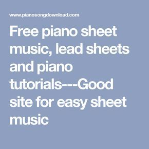 Free piano sheet music, lead sheets and piano tutorials---Good site for easy sheet music