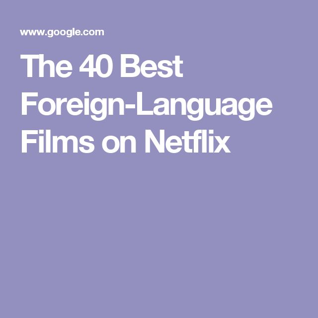 The 40 Best Foreign-Language Films on Netflix