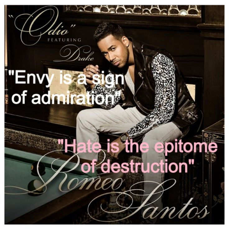 """Envy is a sign of admiration, Hate is the epitome of destruction"" -Romeo Santos"