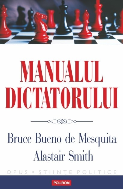 Manualul dictatorului, Bruce Bueno de Mesquita, Alastair Smith