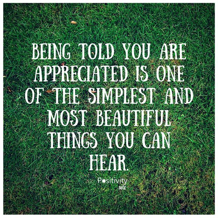 Being told you are appreciated is one of the simplest and most beautiful things you can hear. #positivitynote #positivity #inspiration