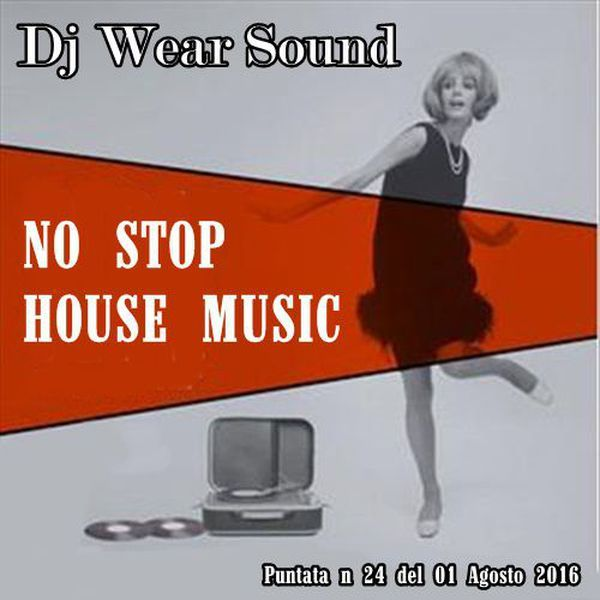 "Check out ""DJ WEAR SOUND - NO STOP HOUSE MUSIC Puntata n 24 del 01/08/2016"" by Dj Wear Sound on Mixcloud"