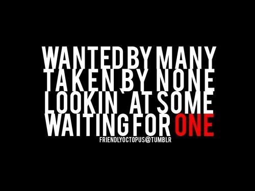 Wanted by many, taken by none. Looking at some, waiting for one.
