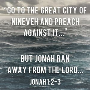 Jonah 1:2-3 Do not run away from your NINEVEH the place where God has send you to declare his message.DONT RUN ,GO!!