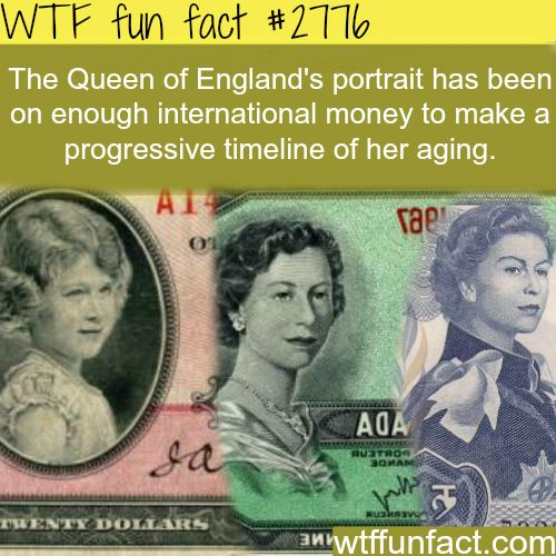 The queen of England portrait on money - WTF fun facts: Long Live the Queen :)