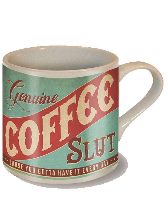 """Coffee Slut"" Coffee Mug. https://www.pinterest.com/lilyslibrary/ That's legit"
