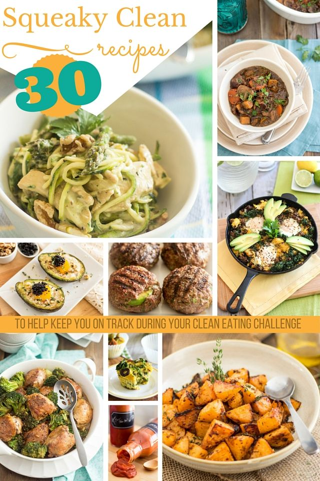 30 Squeaky Clean Recipes to help you get through your 30 Day clean eating challenge.