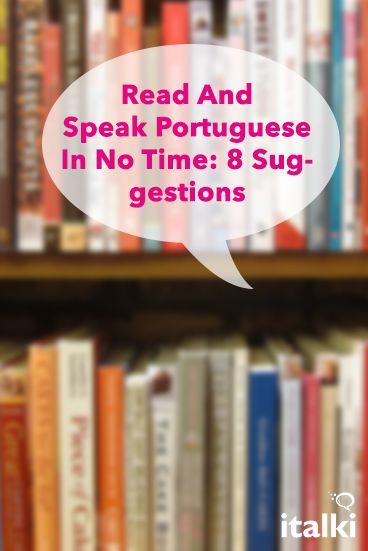 Read And Speak Portuguese In No Time: 8 Suggestions - There's no shortcut to learning Portuguese, but it will help you if you follow our suggestions. #article #portuguese