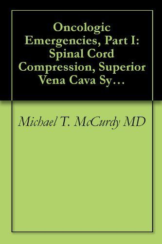 Oncologic Emergencies, Part I: Spinal Cord Compression, Superior Vena Cava Syndrome, And Pericardial Effusion by Michael T. McCurdy MD. $8.86. 56 pages. Publisher: EB Medicine; Issue 2 edition (February 1, 2010)