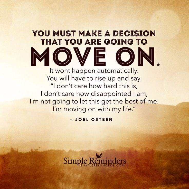 you must make a decision that you are going to move on it
